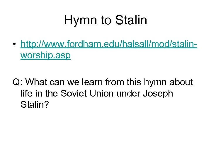 Hymn to Stalin • http: //www. fordham. edu/halsall/mod/stalinworship. asp Q: What can we learn