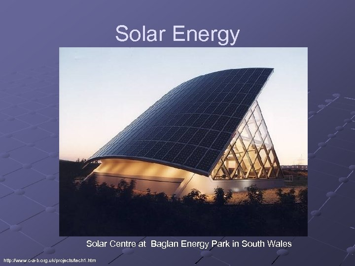 Solar Energy Solar Centre at Baglan Energy Park in South Wales http: //www. c-a-b.