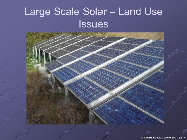 Large Scale Solar – Land Use Issues http: //en. wikipedia. org/wiki/Solar_panel