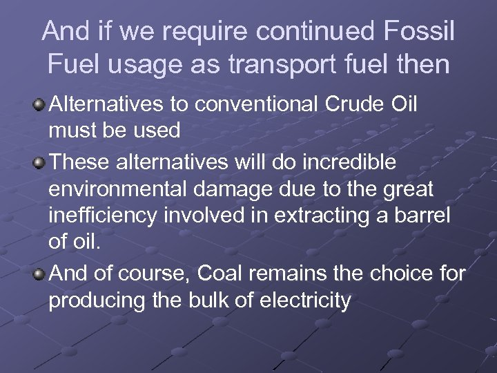 And if we require continued Fossil Fuel usage as transport fuel then Alternatives to