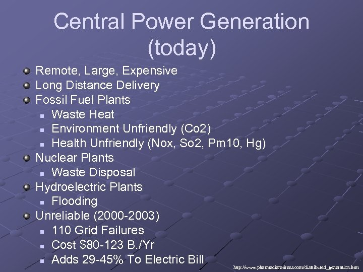 Central Power Generation (today) Remote, Large, Expensive Long Distance Delivery Fossil Fuel Plants n