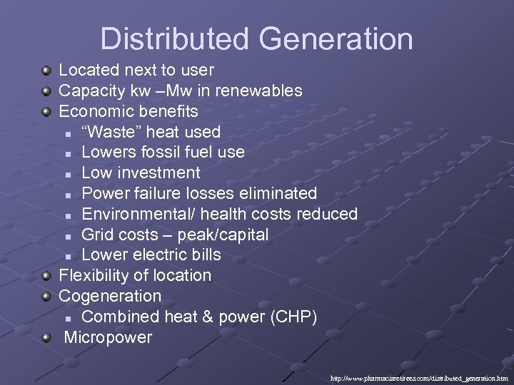 Distributed Generation Located next to user Capacity kw –Mw in renewables Economic benefits n
