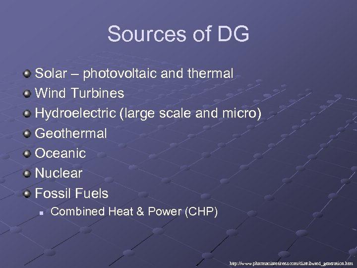 Sources of DG Solar – photovoltaic and thermal Wind Turbines Hydroelectric (large scale and