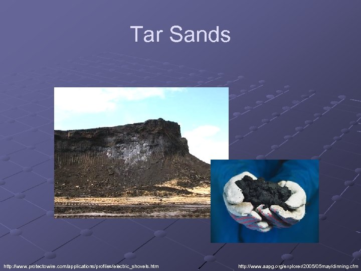 Tar Sands http: //www. protectowire. com/applications/profiles/electric_shovels. htm http: //www. aapg. org/explorer/2005/05 may/dinning. cfm