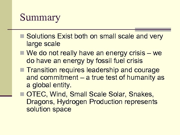 Summary n Solutions Exist both on small scale and very large scale n We