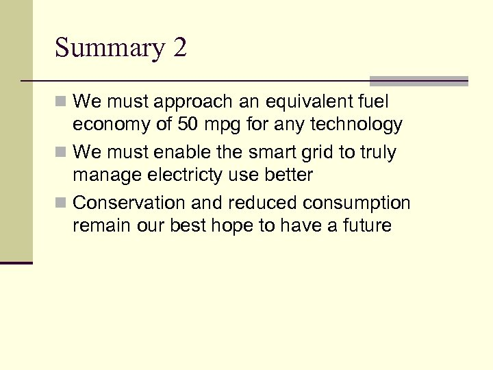 Summary 2 n We must approach an equivalent fuel economy of 50 mpg for