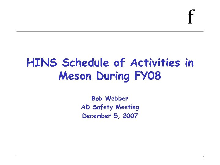 f HINS Schedule of Activities in Meson During FY 08 Bob Webber AD Safety