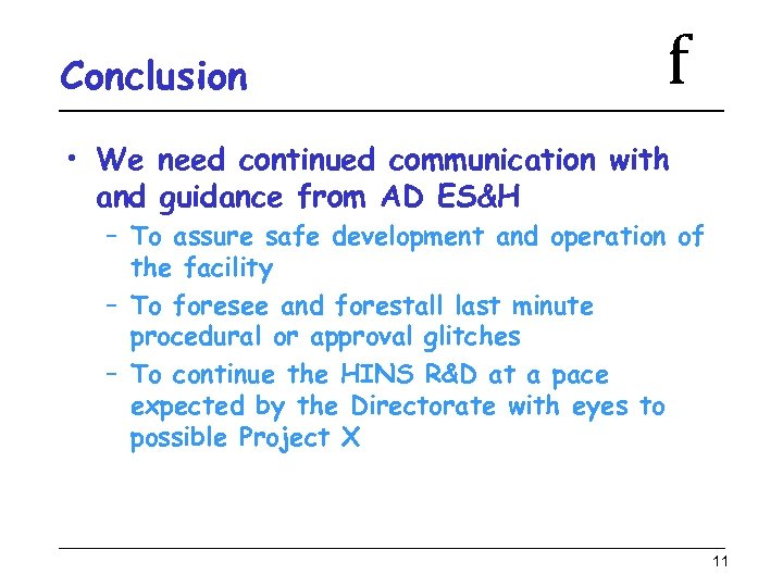 Conclusion f • We need continued communication with and guidance from AD ES&H –