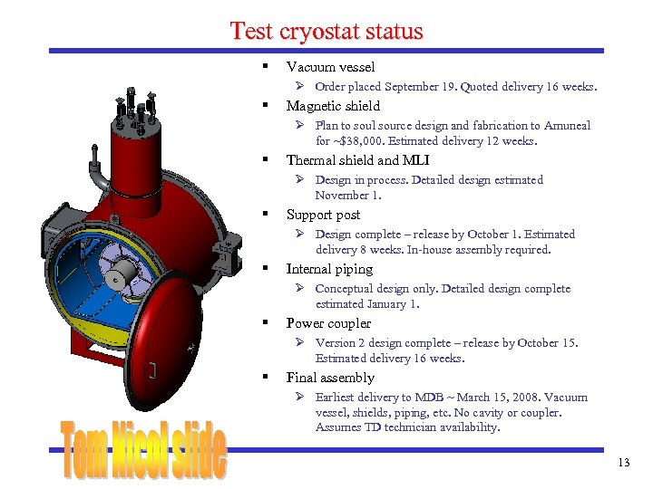 Test cryostatus § Vacuum vessel Ø Order placed September 19. Quoted delivery 16 weeks.
