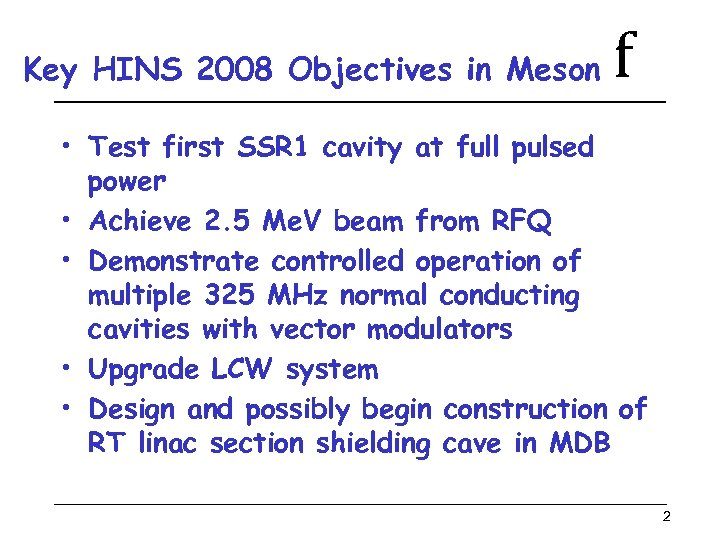 Key HINS 2008 Objectives in Meson f • Test first SSR 1 cavity at