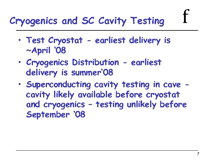 Cryogenics and SC Cavity Testing f • Test Cryostat - earliest delivery is ~April