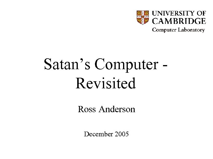 Satan's Computer Revisited Ross Anderson December 2005