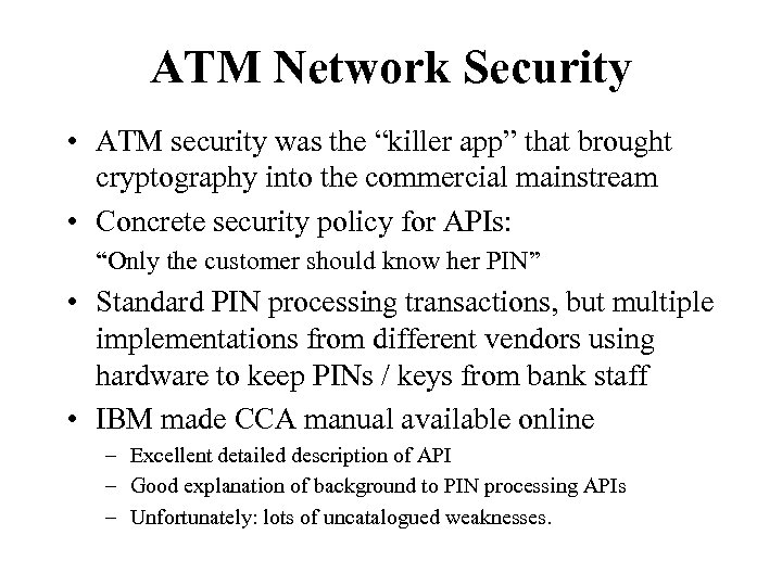 """ATM Network Security • ATM security was the """"killer app"""" that brought cryptography into"""