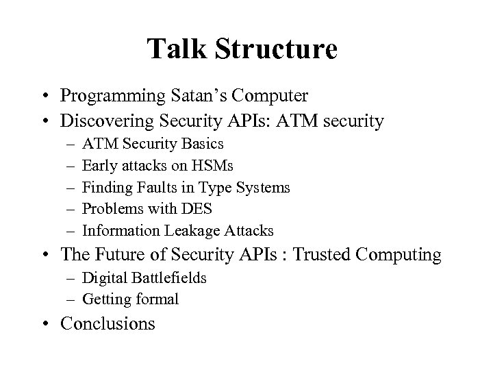 Talk Structure • Programming Satan's Computer • Discovering Security APIs: ATM security – –