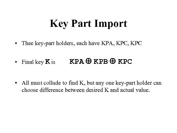 Key Part Import • Thee key-part holders, each have KPA, KPC • Final key