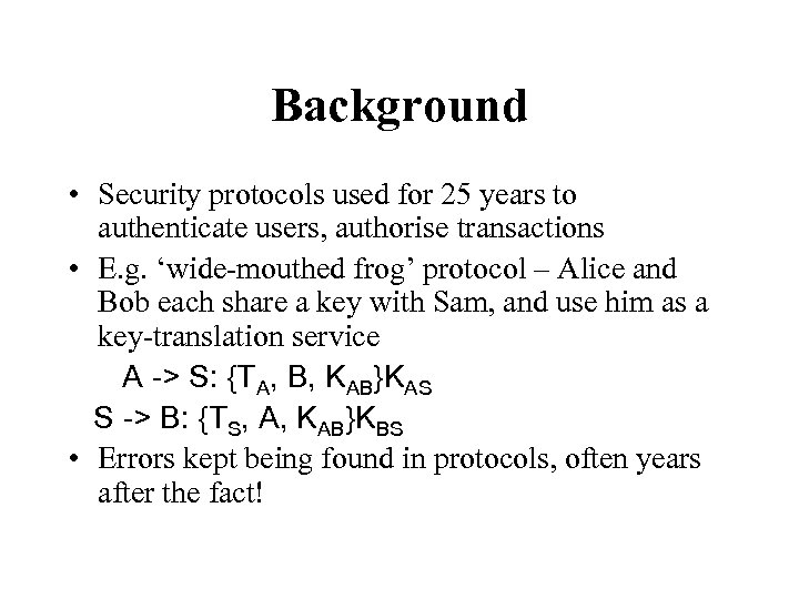 Background • Security protocols used for 25 years to authenticate users, authorise transactions •