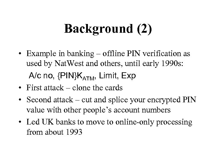 Background (2) • Example in banking – offline PIN verification as used by Nat.