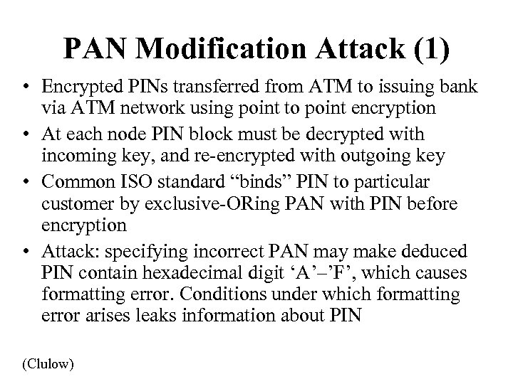 PAN Modification Attack (1) • Encrypted PINs transferred from ATM to issuing bank via