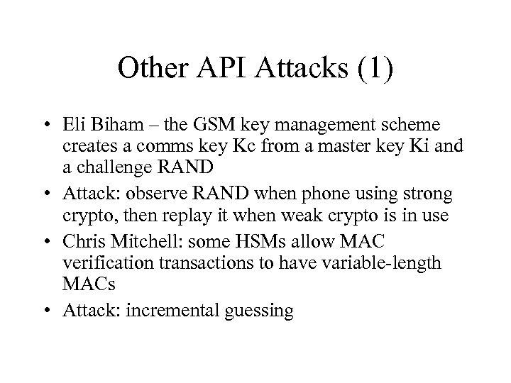 Other API Attacks (1) • Eli Biham – the GSM key management scheme creates