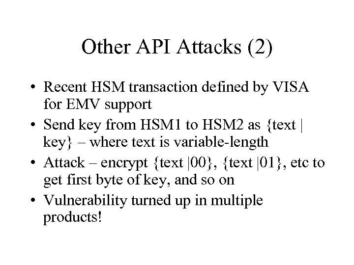 Other API Attacks (2) • Recent HSM transaction defined by VISA for EMV support