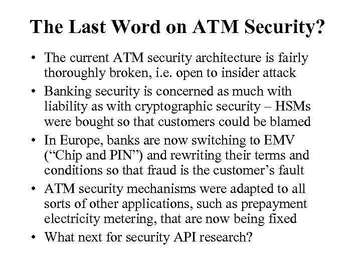 The Last Word on ATM Security? • The current ATM security architecture is fairly