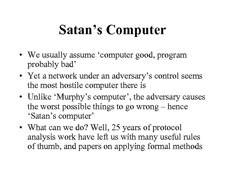 Satan's Computer • We usually assume 'computer good, program probably bad' • Yet a