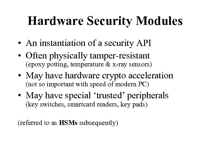 Hardware Security Modules • An instantiation of a security API • Often physically tamper-resistant
