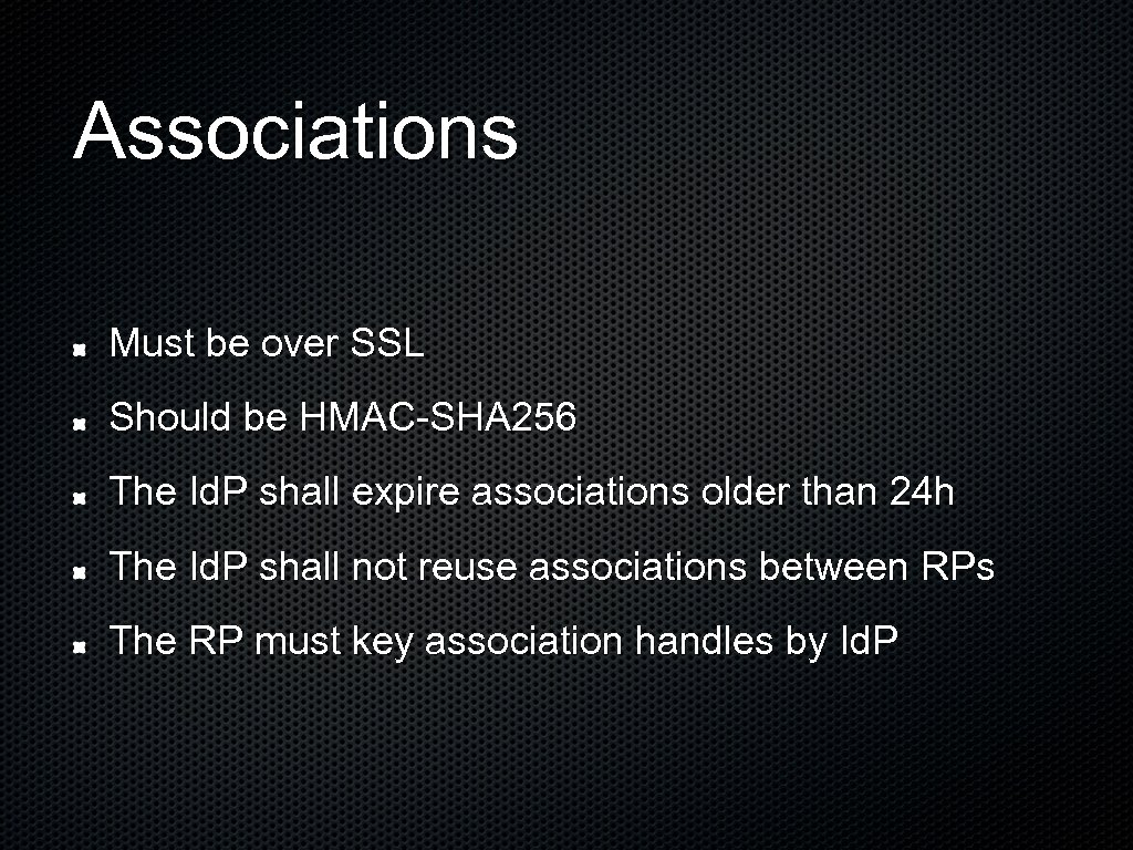 Associations Must be over SSL Should be HMAC-SHA 256 The Id. P shall expire