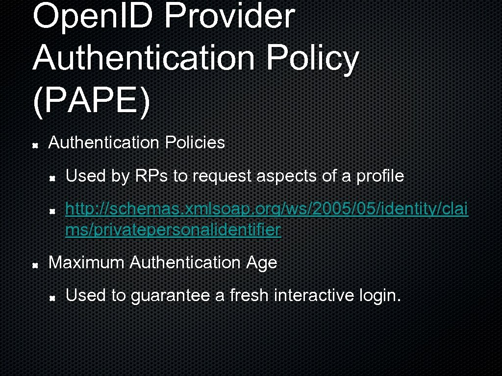 Open. ID Provider Authentication Policy (PAPE) Authentication Policies Used by RPs to request aspects