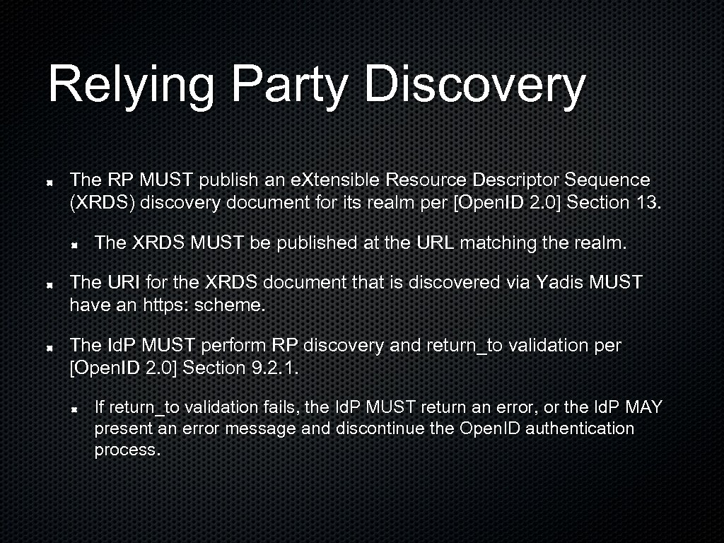 Relying Party Discovery The RP MUST publish an e. Xtensible Resource Descriptor Sequence (XRDS)