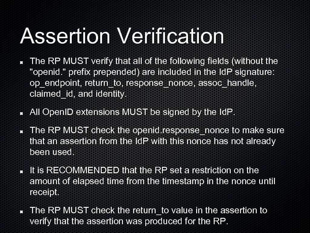 Assertion Verification The RP MUST verify that all of the following fields (without the