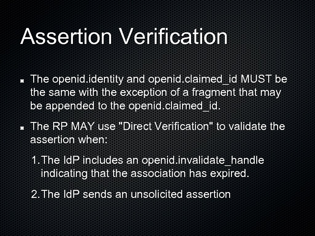 Assertion Verification The openid. identity and openid. claimed_id MUST be the same with the