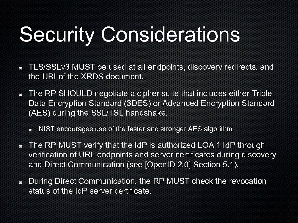 Security Considerations TLS/SSLv 3 MUST be used at all endpoints, discovery redirects, and the