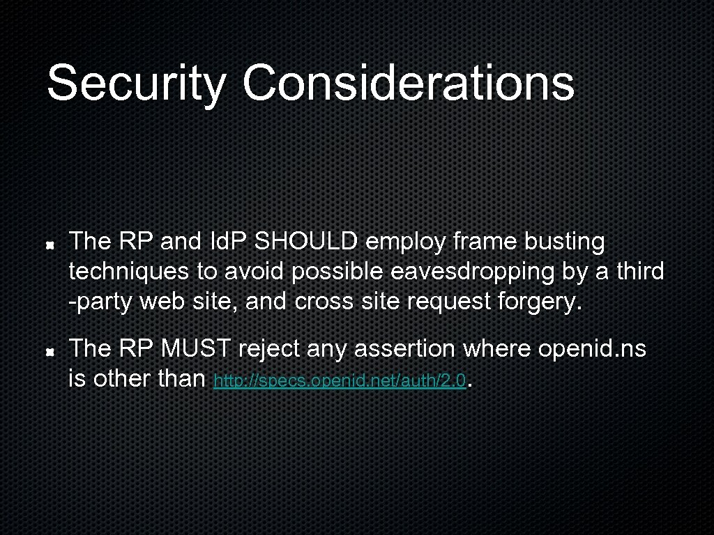 Security Considerations The RP and Id. P SHOULD employ frame busting techniques to avoid