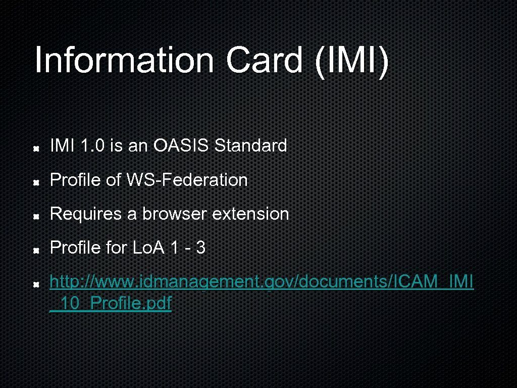 Information Card (IMI) IMI 1. 0 is an OASIS Standard Profile of WS-Federation Requires