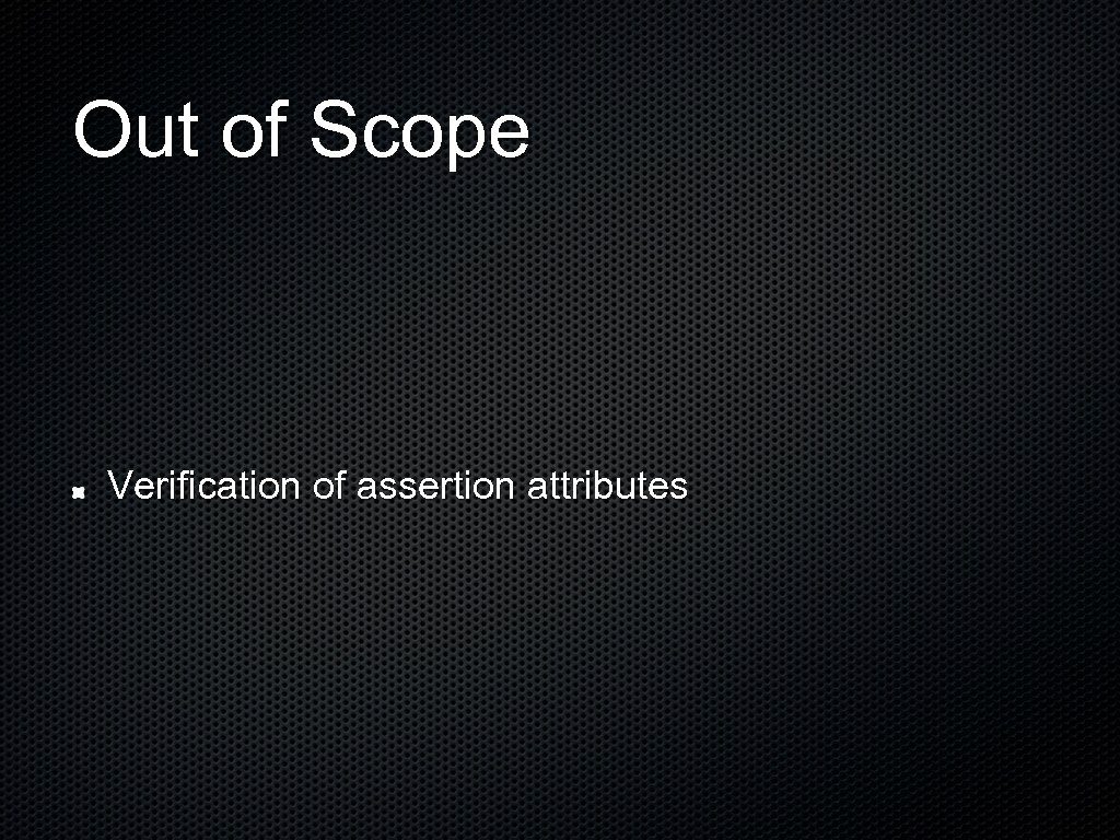 Out of Scope Verification of assertion attributes