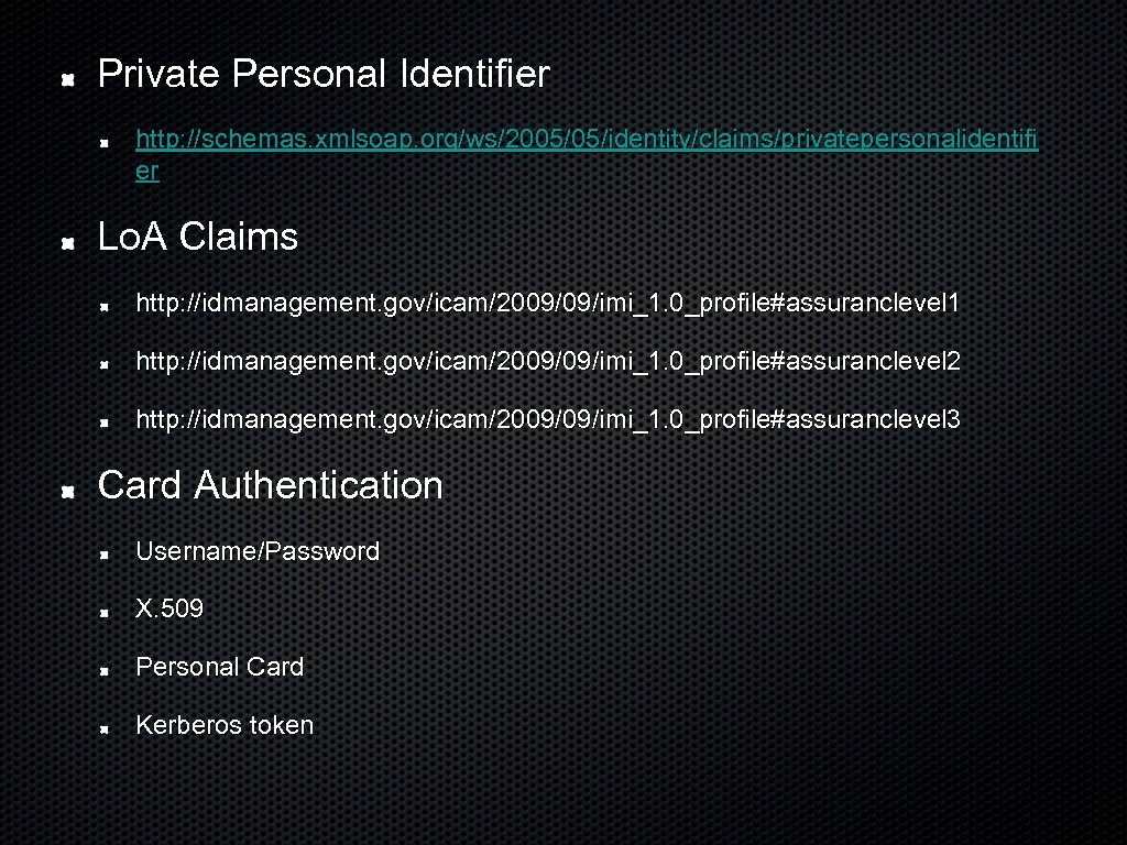 Private Personal Identifier http: //schemas. xmlsoap. org/ws/2005/05/identity/claims/privatepersonalidentifi er Lo. A Claims http: //idmanagement. gov/icam/2009/09/imi_1.