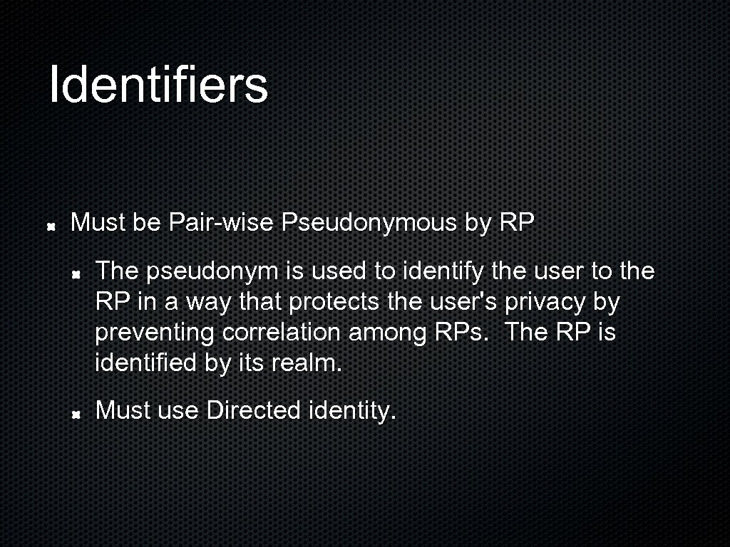 Identifiers Must be Pair-wise Pseudonymous by RP The pseudonym is used to identify the