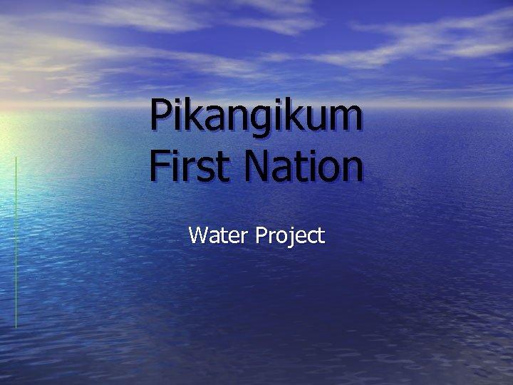 Pikangikum First Nation Water Project