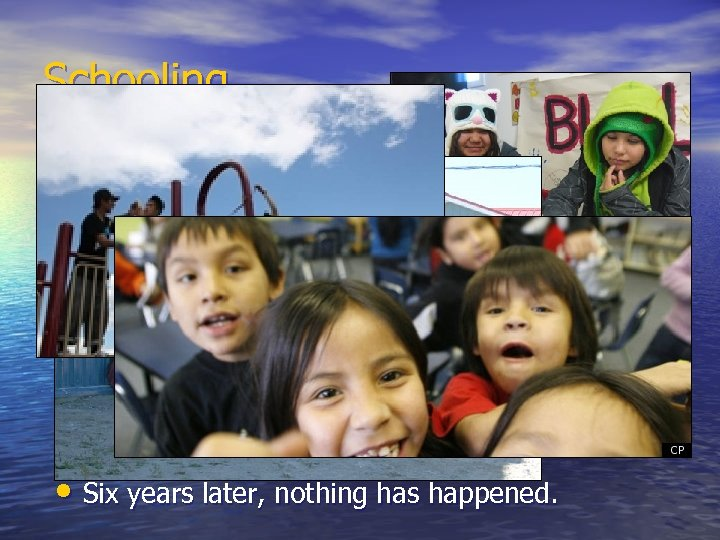 Schooling • In 2007, Minister of Indian Affairs, promised $46 million for school upgrades,