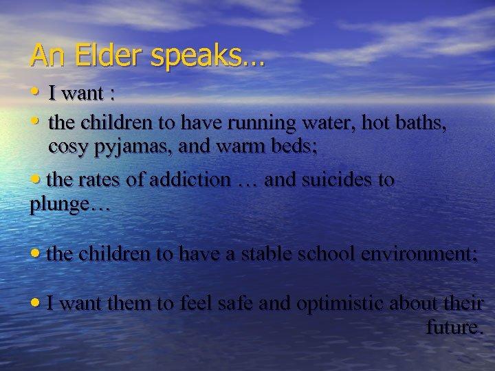 An Elder speaks… • I want : • the children to have running water,