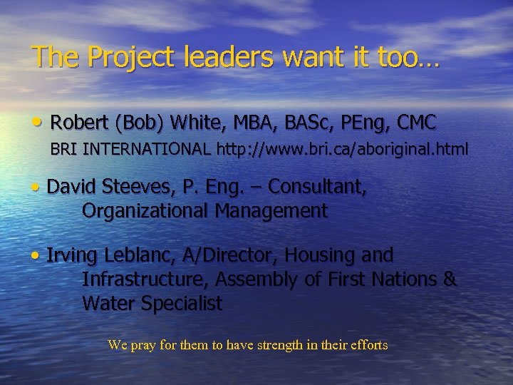The Project leaders want it too… • Robert (Bob) White, MBA, BASc, PEng, CMC