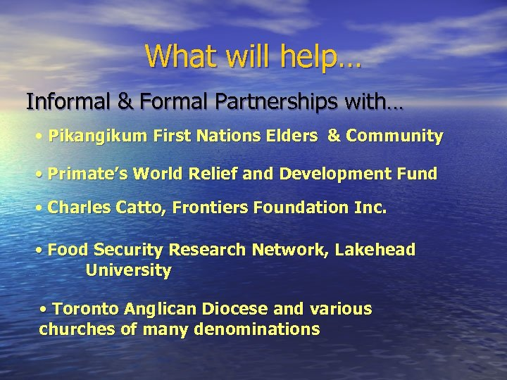 What will help… Informal & Formal Partnerships with… • Pikangikum First Nations Elders &