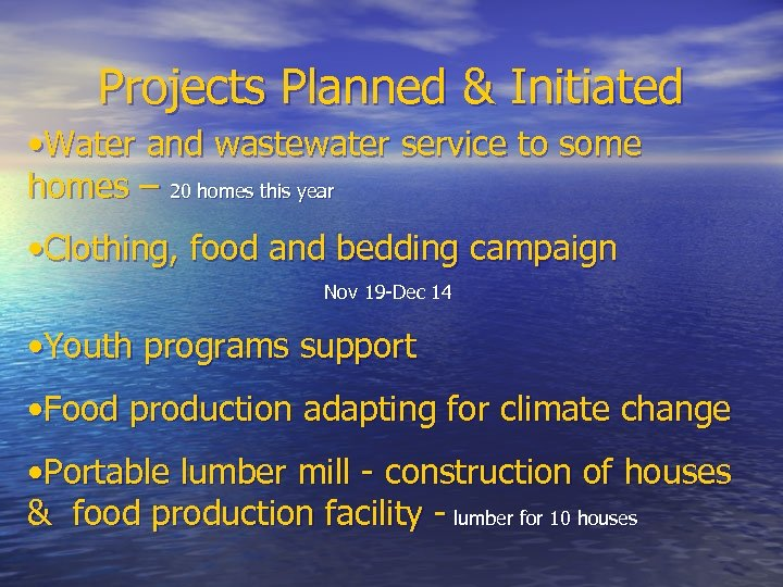 Projects Planned & Initiated • Water and wastewater service to some homes – 20