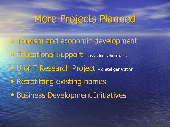 More Projects Planned • Tourism and economic development • Educational support – assisting school