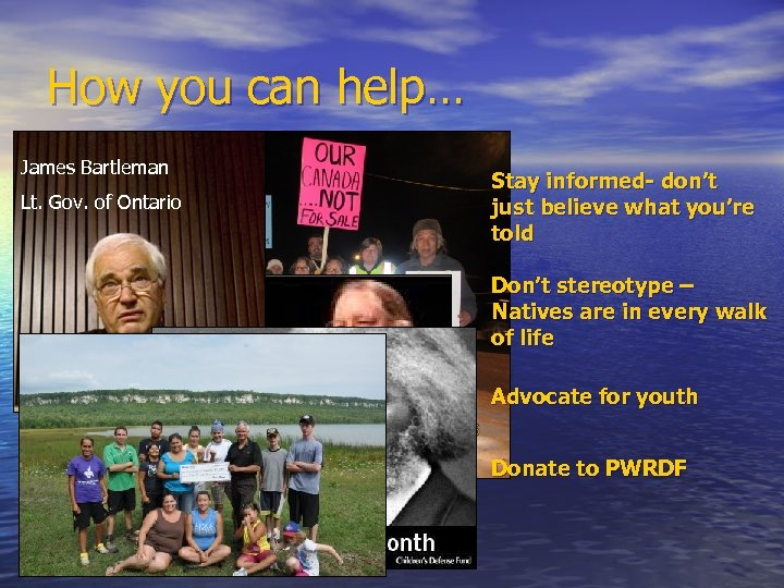 How you can help… James Bartleman Lt. Gov. of Ontario Bishop Mark Macdonald Stay