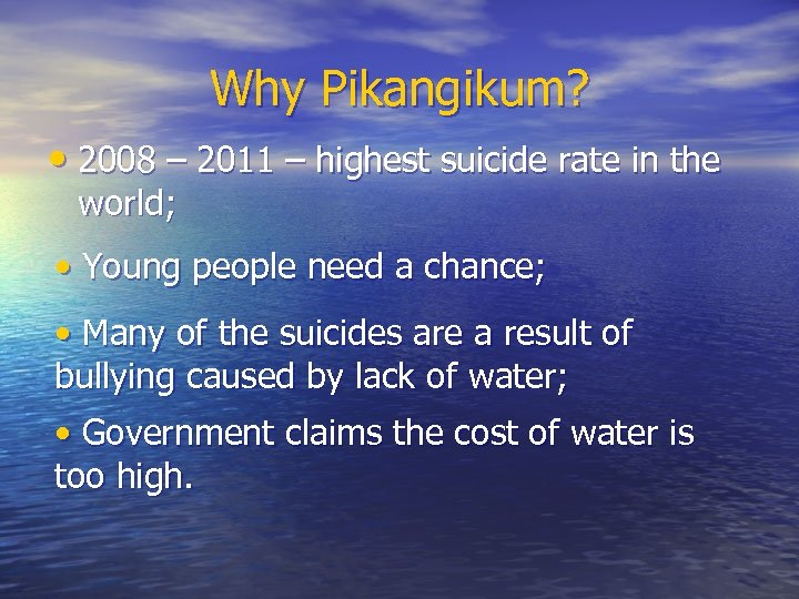 Why Pikangikum? • 2008 – 2011 – highest suicide rate in the world; •