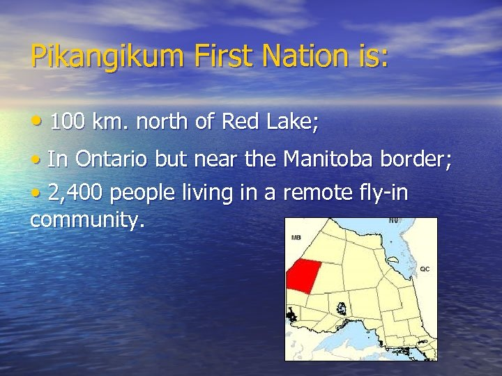 Pikangikum First Nation is: • 100 km. north of Red Lake; • In Ontario