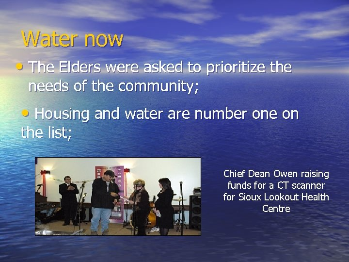 Water now • The Elders were asked to prioritize the needs of the community;