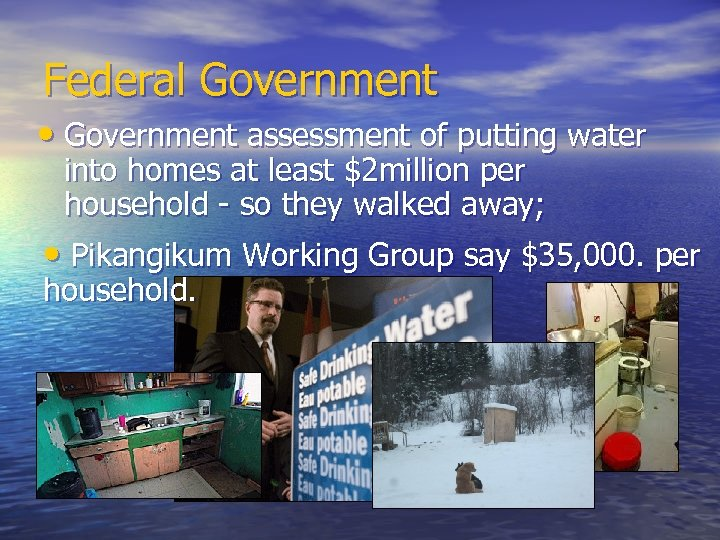 Federal Government • Government assessment of putting water into homes at least $2 million
